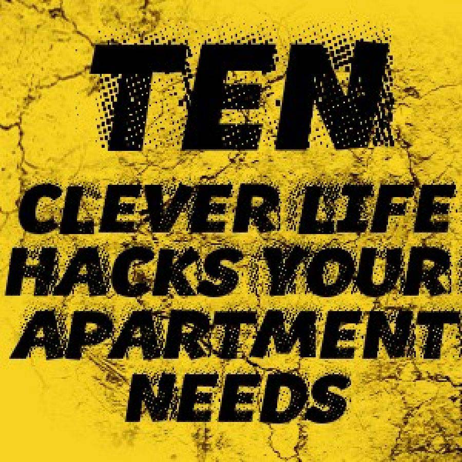 10 CLEVER LIFE HACKS YOUR APARTMENT NEEDS